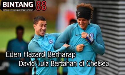 Eden Hazard Berharap David Luiz Bertahan di Chelsea
