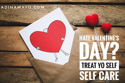 Hate Valentine's Day? 7 Valentine's Self Care Ideas