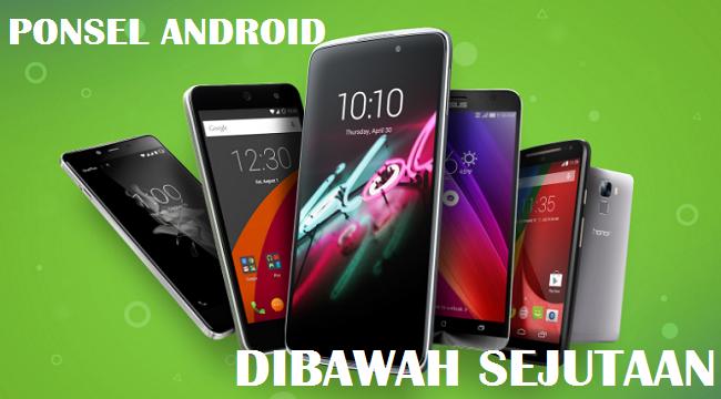 Harga HP Android Dibawah Sejutaan yang Masih Layak Dimiliki