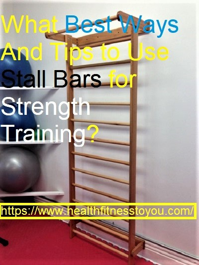 What Are The Best Ways And Tips to Use Stall Bars for Strength Training ?