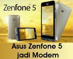 Cara Membuat Asus Zenfone 5 jadi Modem
