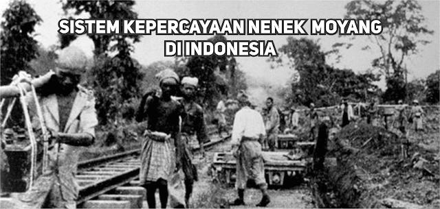 Sistem Kepercayaan Nenek Moyang dan Sarana Pemujaan Yang Pernah Ada di Indonesia