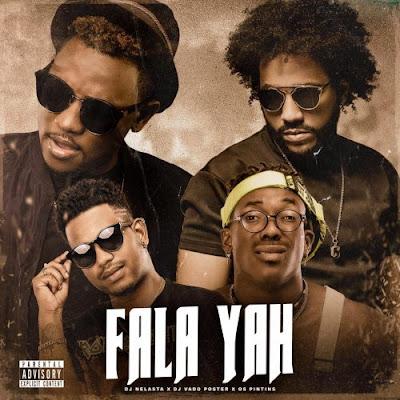 Dj Nelasta - Fala Yah (feat. Dj Vado Poster x Nerú Americano & Scró Que Cuia) [Baixar Afro House] 2020