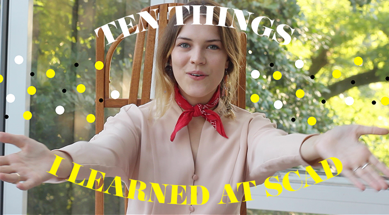TEN THINGS I LEARNED AT SCAD- VIDEO