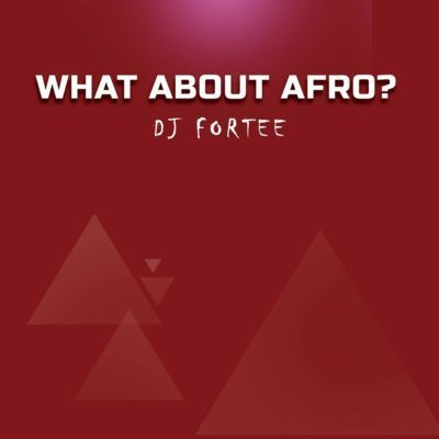 DJ Fortee – What About Afro (Mixtape)