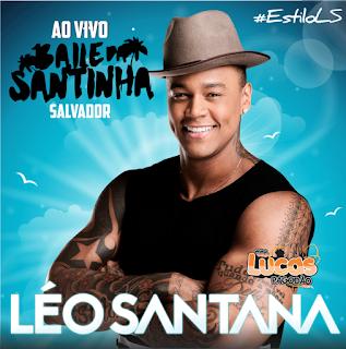 LÉO SANTANA - NA PRIMEIRA EDIÇÃO DO BAILE DA SANTINHA 05.01.2018