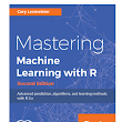 Mastering Machine Learning with R, 2nd Edition