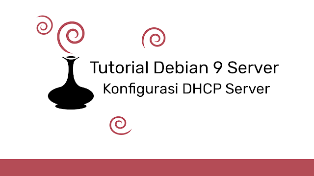 Konfigurasi DHCP Server di Debian 9 Penjelasan Lengkap