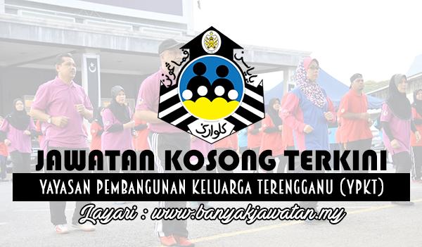 Jawatan Kosong 2017 di Yayasan Pembangunan Keluarga Terengganu (YPKT) www.banyakjawatan.my