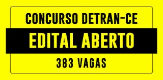GOVERNO DO CEARÁ PUBLICA EDITAL DE CONCURSO DO DETRAN PARA 383 VAGA