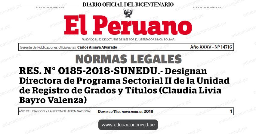 RES. N° 0185-2018-SUNEDU - Designan Directora de Programa Sectorial II de la Unidad de Registro de Grados y Títulos (Claudia Livia Bayro Valenza) www.sunedu.gob.pe