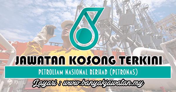 Jawatan Kosong 2018 di Petroliam Nasional Berhad (PETRONAS)