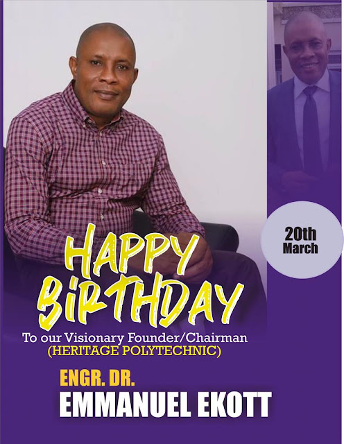 Happy Birthday to Heritage Polytechnic Founder, Engr Ekot Emmanuel