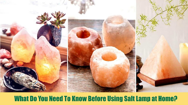 What Do You Need To Know Before Using Salt Lamp at Home?