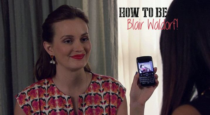 How to be Blair Waldorf in 10 Steps!