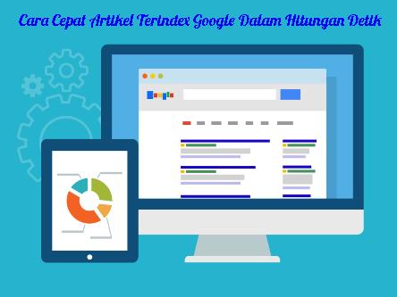 Cara Cepat Artikel Terindex Google