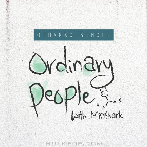OTHANKQ, Min Syak (LONG:D) – Ordinary People – Single