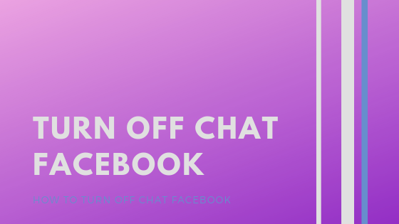 How Do I Turn Off Chat On Facebook<br/>