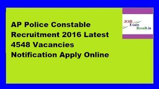 AP Police Constable Recruitment 2016 Latest 4548 Vacancies Notification Apply Online