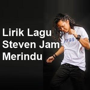 Lirik Lagu Steven Jam - Merindu