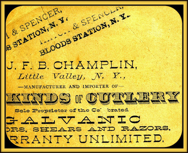 J.F.B Champlin, Little Valley NY. Manufacturer and Importer of All Kinds of Cutlery. Sole Proprietor of the Celebrated Galvanic Scissors, shears and razors, Warranty Unlimited! Also stamped (illegible) & Spencer, Bloods Station, N.Y.