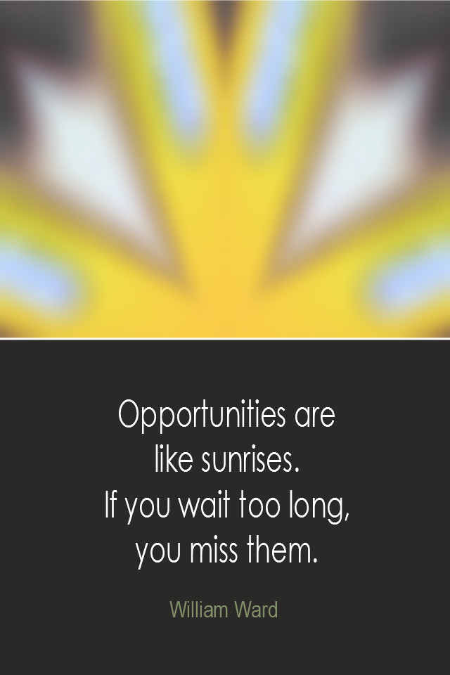 visual quote - image quotation: Opportunities are like sunrises. If you wait too long, you miss them. - William Ward