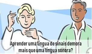 Aprender língua de sinais demora mais que uma língua sonora?