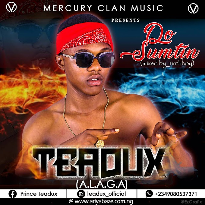 [Lyrics] TeaDux - Do Sumtin