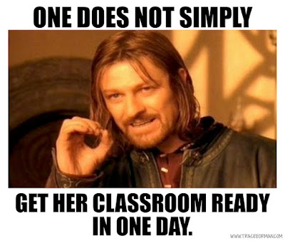 One does not simply get her classroom ready in a day. #teacherproblems
