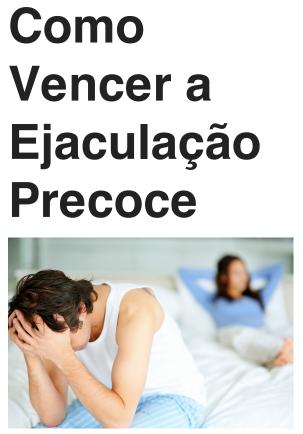 EBOOK: COMO VENCER A EJACULAÇÃO PRECOCE
