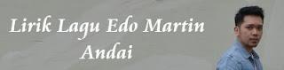 Lirik Lagu Edo Martin - Andai