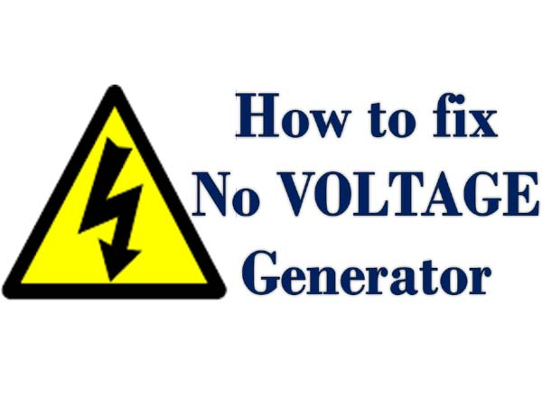 What are the causes of in that location is no Output voltage from Generator Causes of Generator has No Output Voltage, too How to Fix it?