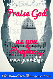 Why you should praise God as you prophesy over your life