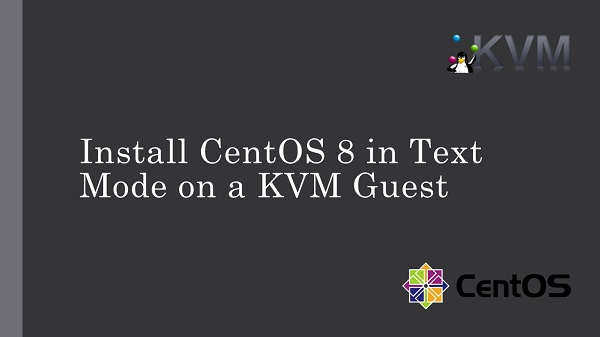 Install CentOS 8 in Text Mode on a KVM Guest