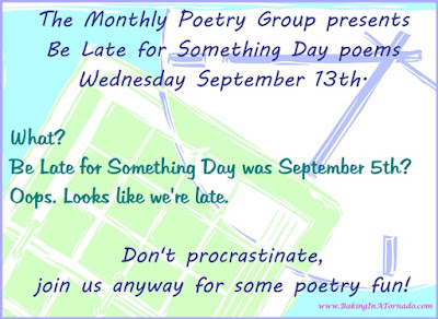 Celebrating procrastination with poetry, Be Late for Something Day is the Monthly Poetry Group's theme. | Presented by www.BakingInATornado.com | #poem #poetry #humor