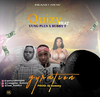 MUSIC: Quizy Ft. YungPlus x Bubby Tee – Gyration