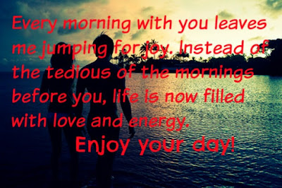 Sexy Good Morning Quotes for Him: every morning with you leaves me jumping for joy.