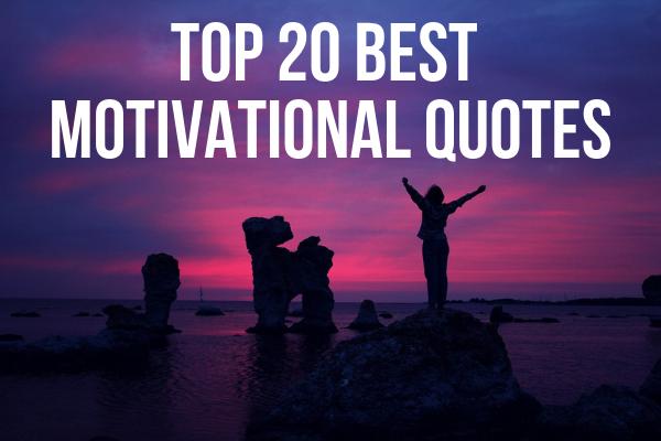 Top 20 Best Motivational Quotes