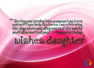 Happy Birthday wishes quotes for daughter: sweating you turning into a woman has been a miracle