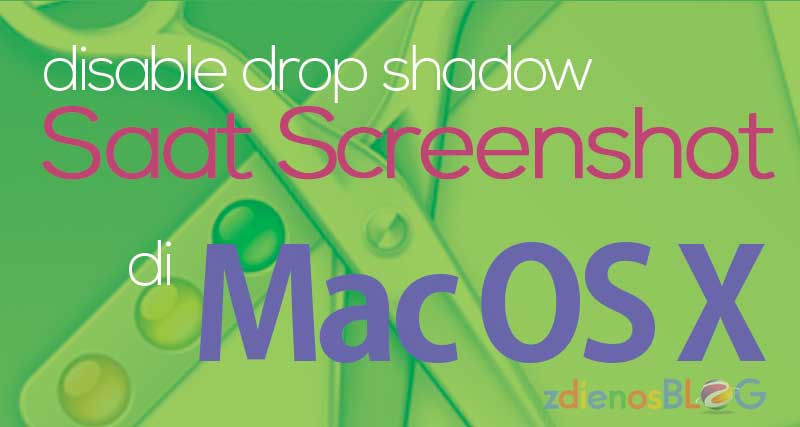 Cara Cepat Disable Drop Shadow saat Screenshot di MacOSX