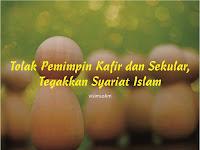 Tolak Pemimpin Kafir dan Sekular, Tegakkan Syariat Islam