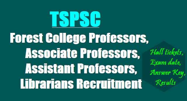 TSPSC Forest College Professors, Associate Professors, Assistant Professors, Librarians Recruitment, Hall tickets,Exam date, Answer Key, Results, Online application form