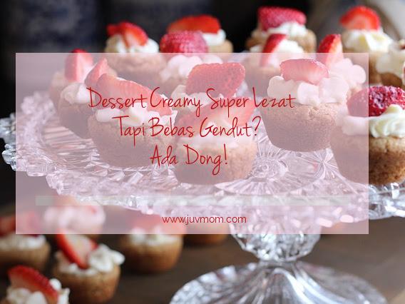 Dessert Creamy Super Lezat Tapi Bebas Gendut? Ada Dong!