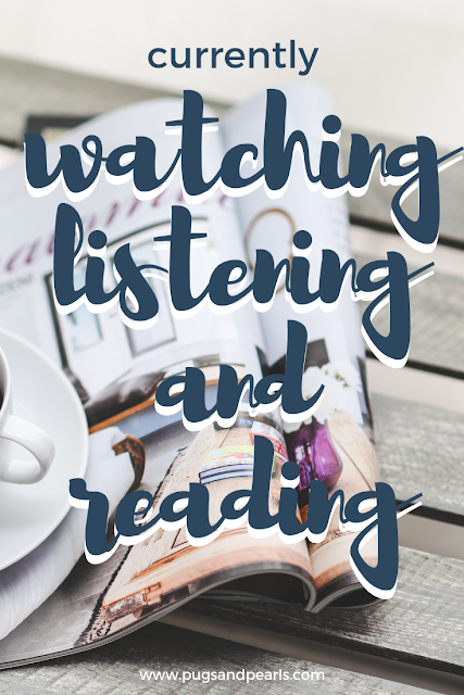 Currently Watching, Listening and Reading // Pugs & Pearls Blog