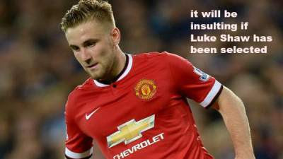 It's an insult if Luke Shaw s in the England Squad