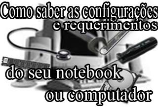 como saber as configurações e requerimentos do meu notebook