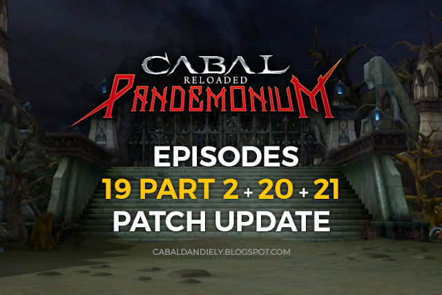 Episode 19 Part 2, Episode 20, and Episode 21 Patch Update | Cabal Reloaded Pandemonium