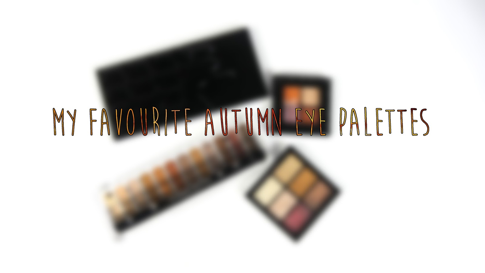 My Favourite Eyeshadow Palettes This Autumn