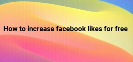 how to get facebook likes free online: increase facebook likes for free