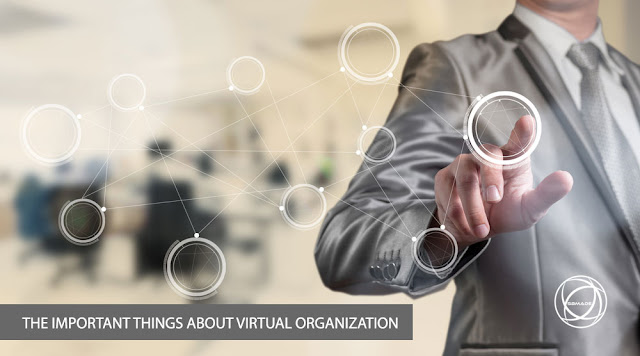 The Important Things About Virtual Organization